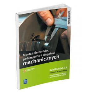 Montaż Elementów, Podzespołów i Zespołów Mechanicznych. Kwalifikacja E.3.1. Podręcznik do Nauki Zawodu Technik Mechatronik / Monter Mechatronik