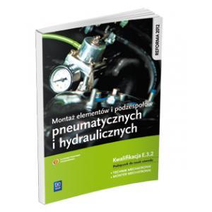 Montaż Elementów i Podzespołów Pneumatycznych i Hydraulicznych. Kwalifikacja E.3.2.Podręcznik do Nauki Zawodów Technik Mechatronik / Monter Mechatronik