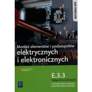 Montaż Elementów i Podzespołów Elektrycznych i Elektronicznych. Kwalifikacja E.3.3. Podręcznik do Nauki Zawodu Technik Mechatronik / Monter Mechatronik
