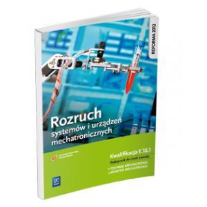 Rozruch Urządzeń i Systemów Mechatronicznych. Kwalifikacja E.18.1. Podręcznik do Nauki Zawodu Technik Mechatronik