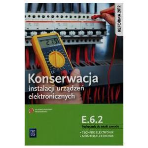 Konserwacja Instalacji Urządzeń Elektronicznych Kwalifikacja E.6.2. Podręcznik do Nauki Zawodu Technik Elektronik i Monter Elektronik