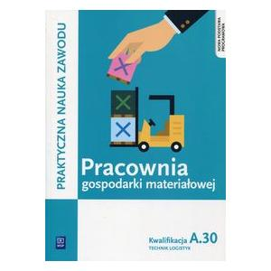 Pracownia Gospodarki Materiałowej Kwalifikacja A.30. Podręcznik do Nauki Zawodu Technik Logistyk