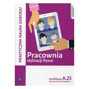 Pracownia Stylizacji Fryzur Kwalifikacja A.23. Podręcznik do Nauki Zawodu Technik Usług Fryzjerskich