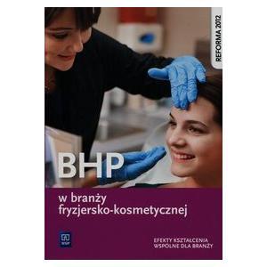BHP w Branży Fryzjersko-Kosmetycznej. Efekty Kształcenia Wspólne dla Branży. Podręcznik. Szkoła Ponadgimnazjalna