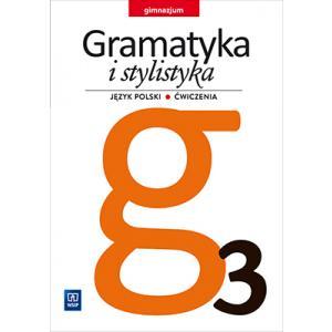 Gramatyka i Stylistyka 3. Ćwiczenia (Do Wersji Wieloletniej). Klasa 3. Gimnazjum