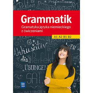 Grammatik. Gramatyka Języka Niemieckiego z Ćwiczeniami A1-A2-B1-B2