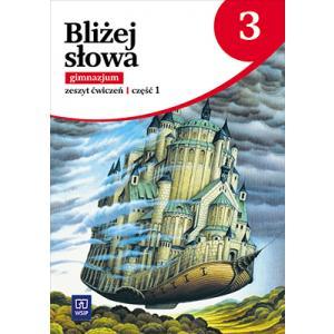 Bliżej Słowa. Język Polski. Ćwiczenia. Klasa 3. Część 1. Gimnazjum