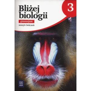 Bliżej Biologii 3. Ćwiczenia (Do Wersji Wieloletniej). Gimnazjum