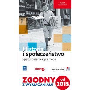 Historia i Społeczeństwo. Język, Komunikacjia, Media. Podręcznik Wieloletni. Szkoła Ponadgimnazjalna