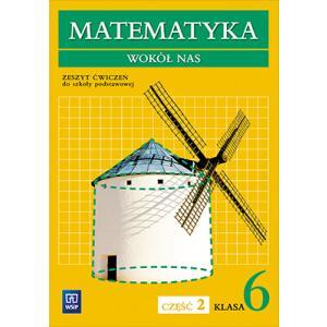 Matematyka Wokół Nas. Klasa 6. Ćwiczenia. Część 2. Szkoła Podstawowa