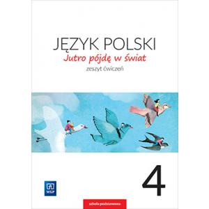 Jutro Pójdę w Świat. Język Polski. Ćwiczenia. Klasa 4. Szkoła Podstawowa