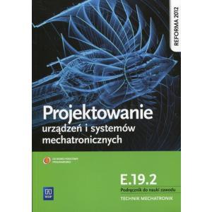 Projektowanie Urządzeń i Systemów Mechatronicznych Kwalifikacja E.19.2. Podręcznik do Nauki Zawodu Technik Mechatronik