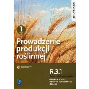 Prowadzenie Produkcji Roślinnej Część 1. Kwalifikacja R.3.1. Podręcznik do Nauki Zawodu Technik Rolnik, Technik Agrobiznesu i Rolnik