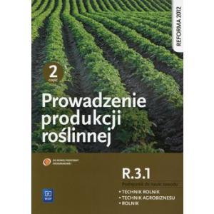 Prowadzenie Produkcji Roślinnej Część 2. Kwalifikacja R.3.1. Podręcznik do Nauki Zawodu Technik Rolnik, Technik Agrobiznesu i Rolnik