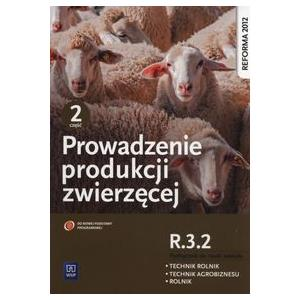 Prowadzenie Produkcji Zwierzęcej Część 2. Kwalifikacja R.3.2. Podręcznik do Nauki Zawodów Technik Rolnik, Technik Agrobiznesu i Rolnik