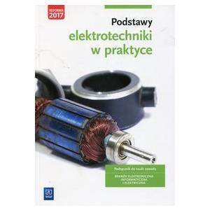 Podstawy Elektrotechniki w Praktyce. Podręcznik do Nauki Zawodu. Branża Elektroniczna, Informatyczna i Elektryczna