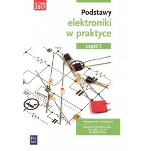 Podstawy Elektroniki w Praktyce 1. Podręcznik do Nauki Zawodu. Branża Elektroniczna, Informatyczna i Elektryczna