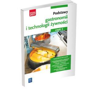 Podstawy Gastronomii i Technologii Żywności 2. Podstawy Technologii Żywności. Podręcznik do Nauki Zawodów z Branży Gastronomicznej