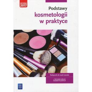 Podstawy Kosmetologii w Praktyce. Podręcznik do Nauki Zawodu Technik Usług Kosmetycznych