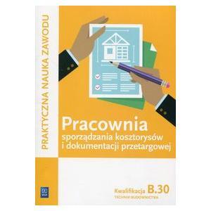 Pracownia Sporządzania Kosztorysów i Dokumentacji Przetargowej. Kwalifikacja B.30. Technik Budownictwa