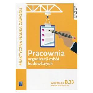 Pracownia Organizacji Robót Budowlanych Kwalifikacja B.33. Podręcznik do Nauki Zawodu Technik Budownictwa