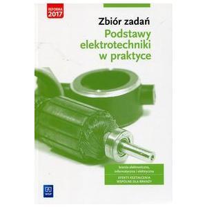 Podstawy Elektrotechniki w Praktyce. Branża Elektroniczna, Informatyczna i Elektryczna. Zbiór Zadań