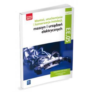 Montaż, Uruchamianie i Konserwacja Instalacji, Maszyn i Urządzeń Elektrycznych. Kwalifikacja EE.05 Część 2. Podręcznik do Nauki Zawodów Technik Elektryk i Elektryk