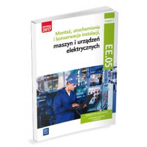 Montaż, Uruchamianie i Konserwacja Instalacji, Maszyn i Urządzeń Elektrycznych. Kwalifikacja EE.05 Część 1. Podręcznik do Nauki Zawodów Technik Elektryk i Elektryk