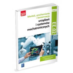 Montaż, Uruchamianie i Konserwacja Urządzeń i Systemów Mechatronicznych. Kwalifikacja EE.02 Część 2. Podręcznik do Nauki Zawodów Technik Mechatronik i Mechatronik
