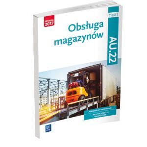 Obsługa Magazynów. Kwalifikacja AU.22. Podręcznik do Nauki Zawodu Technik Logistyk i Magazynier. Część 2