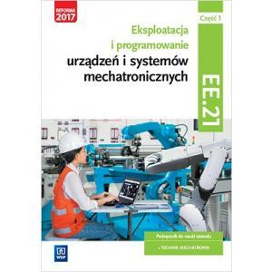 Eksploatacja i Programowanie Urządzeń i Systemów Mechatronicznych. Kwalifikacja EE.21 Część 1. Podręcznik do Nauki Zawodu Technik Mechatronik