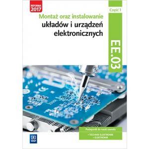 Montaż oraz Instalowanie Układów i Urządzeń Elektronicznych. Kwalifikacja EE.03 Część 1. Podręcznik do Nauki Zawodów Elektronik i Technik Elektronik