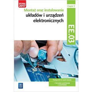 Montaż oraz Instalowanie Układów i Urządzeń Elektronicznych. Kwalifikacja EE.03 Część 2. Podręcznik do Nauki Zawodów Elektronik i Technik Elektronik
