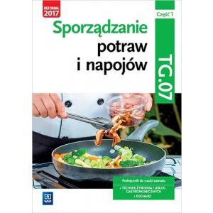 Sporządzenie Potraw i Napojów. Część 1. Kwalifikacja TG.07. Podręcznik do Nauki Zawodu Kucharz, Technik Żywienia i Usług Gastronomicznych