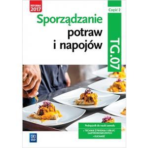 Sporządzanie Potraw i Napojów. Kwalifikacja TG.07 Część 2. Podręcznik do Zawodu Kucharz, Technik Żywienia i Usług Gastronomicznych