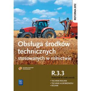 Obsługa Środków Technicznych Stosowanych w Rolnictwie. Kwalifikacja R.3.3. Podręcznik do Zawodu Rolnik, Technik Rolnik, Technik Agrobiznesu