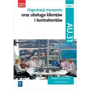 Organizacja Transportu oraz Obsługa Klientów i Kontrahentów. Kwalifikacja AU.31 Część 1. Podręcznik do Nauki Zawodu Technik Spedytor