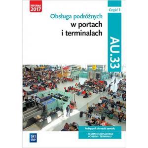 Obsługa Podróżnych w Portach i Terminalach. Kwalifikacja AU.33 Część 1. Podręcznik do Nauki Zawodu Technik Eksploatacji Portów i Terminali