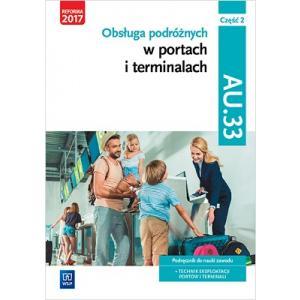 Obsługa Podróżnych w Portach i Terminalach. Kwalifikacja AU.33 Część 2. Podręcznik do Nauki Zawodu Technik Eksploatacji Portów i Terminali