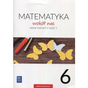 Matematyka Wokół Nas. Ćwiczenia Część 1. Klasa 6. Szkoła Podstawowa