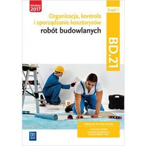 Organizacja, kontrola i sporządzanie kosztorysów robót budowlanych. Kwalifikacja BD.21 Podr. część 1