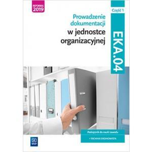 Prowadzenie dokumentacji w jednostce organizacyjnej. Kwalifikacja EKA.04. Podręcznik. Część 1
