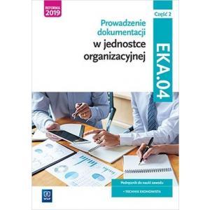 Prowadzenie dokumentacji w jednostce organizacyjnej. Podręcznik do nauki technik ekonomista. Cz.2