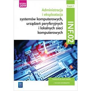 Administracja i Eksploatacja Systemów Komputerowych, Urządzeń Peryferyjnych i Lokalnych Sieci Komputerowych. Kwalifikacja INF.02. Podręcznik do Nauki Zawodu Technik Informatyk. Część 1