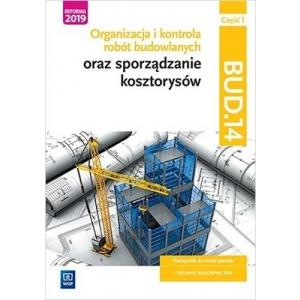 Organizacja i kontrola robót budowlanych oraz sporządzanie kosztorysów Kwalif. BUD.14 Podr. Część 1