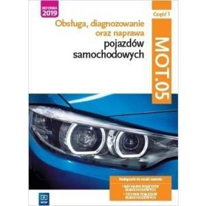 Obsługa, diagnozowanie oraz naprawa pojazdów samochodowych. Kwalifikacja MOT.05. Podręcznik. Część 1