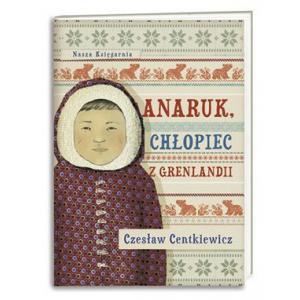 Anaruk, chłopiec z Grenlandii. Centkiewicz, Cz. Opr. m