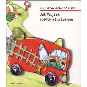 Jak Wojtek został strażakiem. Janczarski, C. Opr. mk