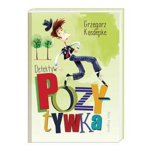 Detektyw Pozytywka. Kasdepke, Grzegorz. Opr. twarda
