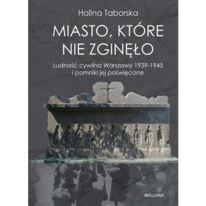 Miasto które nie zgineło Ludność cywilna Warszawy 1939-1945 i pominiki jej poświęcone /varsaviana/